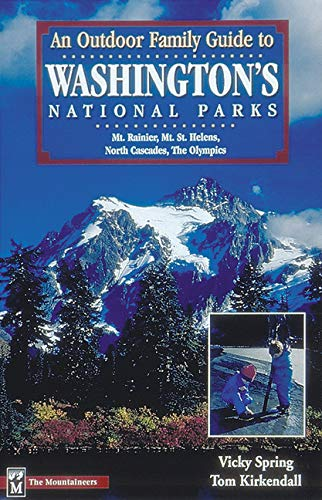 An Outdoor Family Guide to Washington's National Parks & Monument: Mount Rainier, Mount St. Helens, North Cascades, the Olympics (Outdoor Family Guides) -
