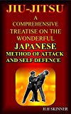 JIU-JITSU: A COMPREHENSIVE  AND COPIOUSLY ILLUSTRATED TREATISE ON THE WONDERFUL JAPANESE METHOD OF ATTACK AND SELF-DEFENCE IN ONE VOLUME