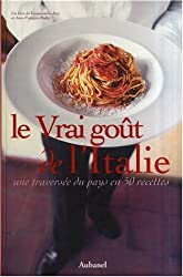 Le Vrai goût de l'Italie : Une traversée du pays en 50 recettes