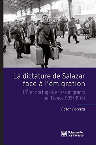 La Dictature de Salazar face  l'migration: L'Etat portugais et ses migrants en France (1957-1974)