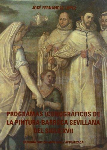 Programas Iconográficos de la pintura barroca sevillana del siglo XVII (Serie Historia y Geografía) por José Fernández López