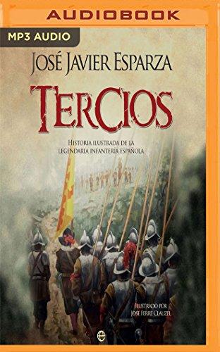 Tercios: Historia Ilustrada de la Legendaria Infantería Española por Jose Javier Esparza