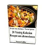 Rezepte zum abnehmen – Warme Speisen - 20 Niedrig Kalorien Rezepte um abzunehmen