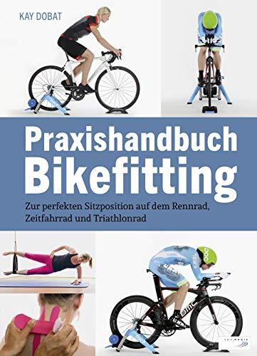 Praxishandbuch Bikefitting: Zur perfekten Sitzposition auf dem Rennrad, Zeitfahrrad und Triathlonrad