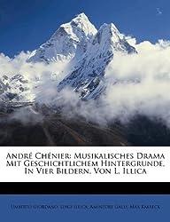 Andre Chenier: Musikalisches Drama Mit Geschichtlichem Hintergrunde, in Vier Bildern, Von L. Illica