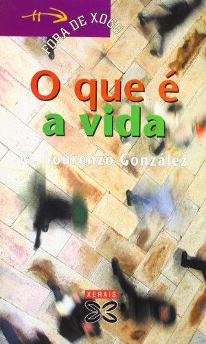 O que é a vida (Infantil E Xuvenil - Fóra De Xogo) por Manuel Lourenzo González
