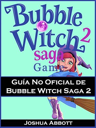 Guía No Oficial De Bubble Witch Saga 2 por Joshua Abbott