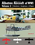 Albatros Aircraft of WWI | Volume 3 ? Bombers, Seaplanes, J-Types: A Centennial Perspective on Great War Airplanes: Volume 26 (Great War Aviation)
