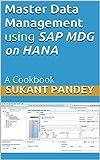 Master Data Management using SAP MDG on HANA: A Cookbook (SAP Data Management 1)