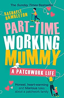 Part-Time Working Mummy: A Patchwork Life by [Hambleton, Rachaele]