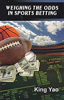 Weighing the Odds in Sports Betting (English Edition) de [Yao, King]