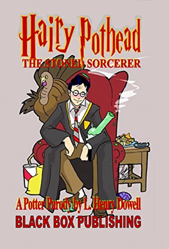 Hairy Pothead: The Stoned Sorcerer: A Potter Parody by L. Henry Dowell (English Edition)