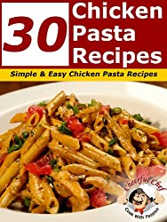 30 Chicken Pasta Recipes - Simple and Easy Chicken Pasta Recipes (Chicken Recipes Book 1) (English Edition)