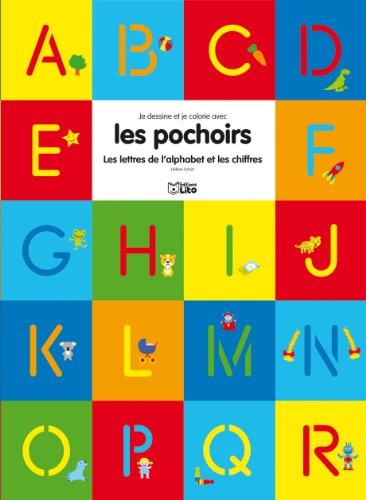 Je dessine et je colorie avec les pochoirs : les Lettres de l'Alphabet et les Chiffres - De 3 à 7 ans