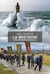 La Bretagne. Une aventure mondiale par Joël Cornette