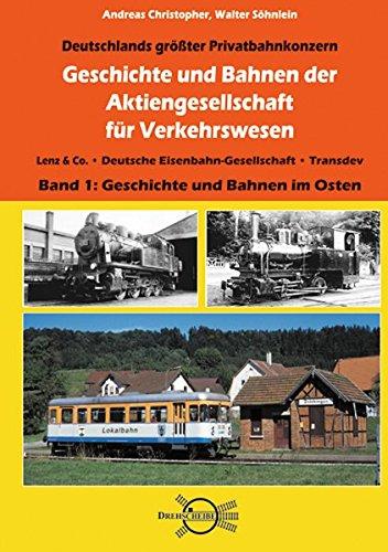 Geschichte und Bahnen der Aktiengesellschaft für Verkehrswesen: Lenz & Co. • Deutsche Eisenbahn-Gesellschaft • Transdev, Band 1: Geschichte und Bahnen im Osten