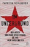 Im Untergrund: Der Arsch von Franz Josef Strauß, die RAF, mein Vater und ich von Patrizia Schlosser