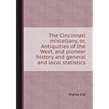 The Cincinnati miscellany, or, Antiquities of the West, and pioneer history and general and local statistics