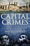 Capital Crimes: Seven Centuries of London Life and Murder (English Edition)