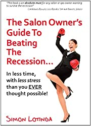The Salon Owners Guide To Beating The Recession in less time, with less stress than you ever thought possible!