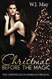 Christmas Before the Magic: Paranormal Romance Prequel Novella: Volume 1 (The Chronicles of Kerrigan)