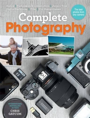 complete-photography-understand-cameras-to-take-edit-and-share-better-photos