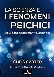 La scienza e i fenomeni psichici: Come sono stati smentiti gli scettici (Supernormale)