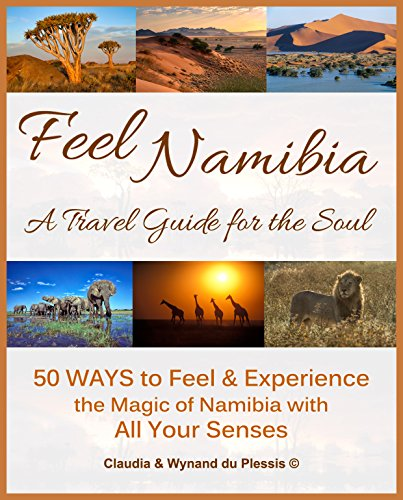 Feel Namibia - A Travel Guide for the Soul: 50 WAYS to Feel & Experience the Magic of Namibia with All Your Senses (English Edition)