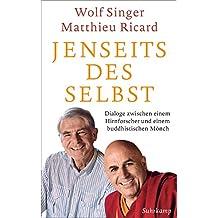 Jenseits des Selbst: Dialoge zwischen einem Hirnforscher und einem buddhistischen Mönch (suhrkamp taschenbuch)