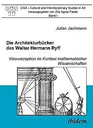 Die Architekturbücher des Walter Hermann Ryff: Vitruvrezeption im Kontext mathematischer Wissenschaften (CISA - Cultural and Interdisciplinary Studies in Art)