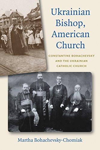 Ukrainian Bishop, American Church: Constantine Bohachevsky and the Ukrainian Catholic Church
