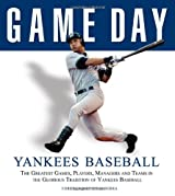 Game Day: Yankee Baseball: The Greatest Games, Players, Managers, and Teams in the Glorious Tradition of Yankee Baseball