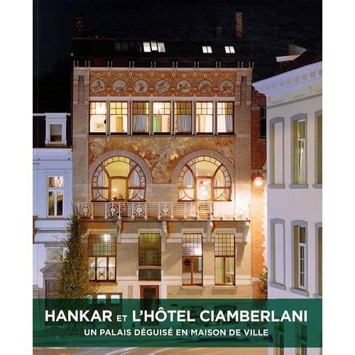 Hankar et l'hôtel Ciamberlani: Un palais déguisé en maison de ville