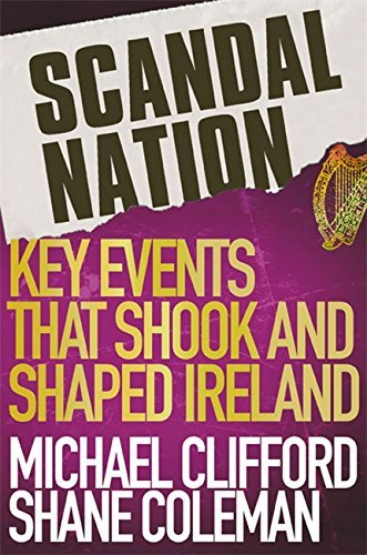 Scandal Nation: Key Events that Shook and Shaped Ireland by Shane Coleman (2011-06-09)