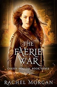 The Faerie War (Creepy Hollow Book 3) by [Morgan, Rachel]