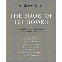 The Book of 101 Books: Seminal Photographic Books of the Twentieth Century by Richard Benson (2001-11-15)