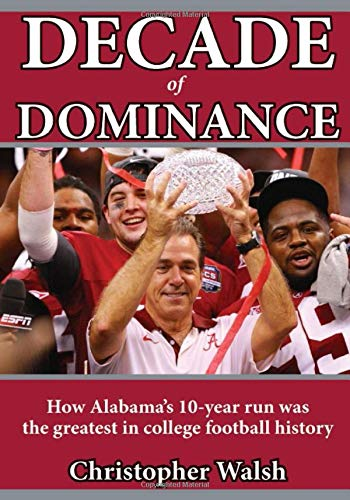 Decade of Dominance: How Alabama's 10-year run was the greatest in college football history