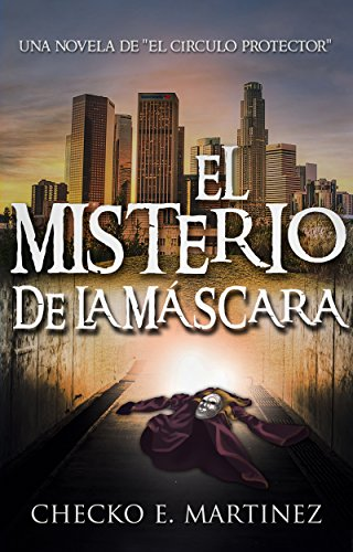 El Misterio de la Máscara: Una novela de fantasia, misterio y suspense (El Circulo Protector nº 2) por Checko E. Martinez