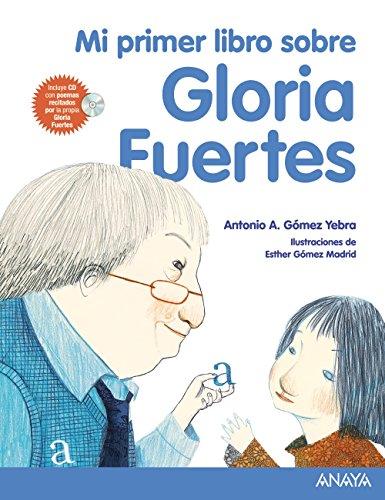 Mi primer libro sobre Gloria Fuertes (Literatura Infantil (6-11 Años) - Mi Primer Libro) por Antonio A. Gómez Yebra