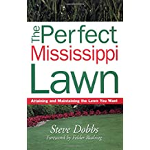 The Perfect Mississippi Lawn: Attaining and Maintaining the Lawn You Want