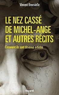Le nez cassé de Michel-Ange et autres récits par Vincent Brocvielle