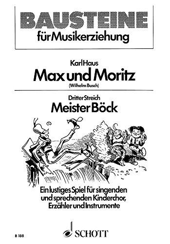 Max und Moritz: Dritter Streich: Meister Böck. Kinderchor (SMez) mit Sprecher und Instrumenten (Blockflöte, Glockenspiel, Xylophon, Schlagzeug, ... (Bausteine - Werkreihe (Praxishilfe))