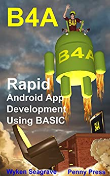 B4A: Rapid Android App Development using BASIC by [Seagrave, Wyken]