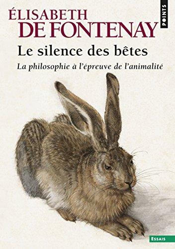 Le silence des bêtes. La philosophie à l'épreuve de l'animalité