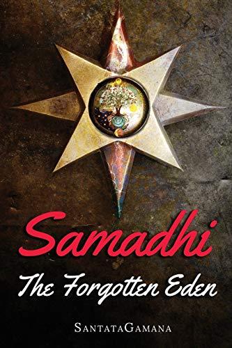 Samadhi - The Forgotten Eden: Revealing the Ancient Yogic Art of Samadhi