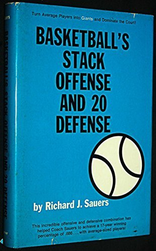 Basketball's Stack Offense and Twenty Defense by Richard J. Sauers (1973-12-03) (Basketball Offense Und Defense)