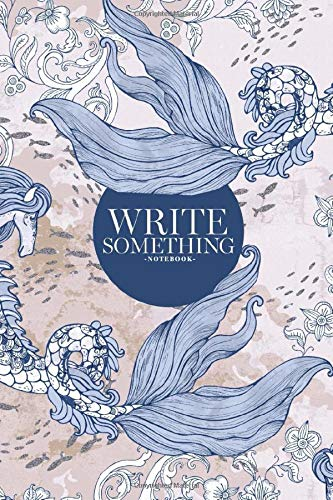 Notebook - Write something: Hand drawn marine with baroque antique elements, flowers, fishes, kelpie, coral reefs notebook, Daily Journal, Composition ... College Ruled Paper, 6 x 9 inches (100sheets)