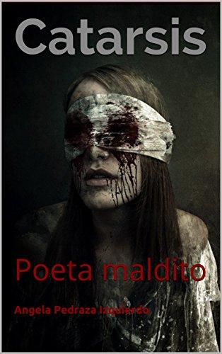 Catarsis: poeta maldito por Angela Pedraza Izquierdo