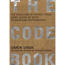 The Code Book: The Evolution Of Secrecy From Mary, To Queen Of Scots To Quantum Crytography