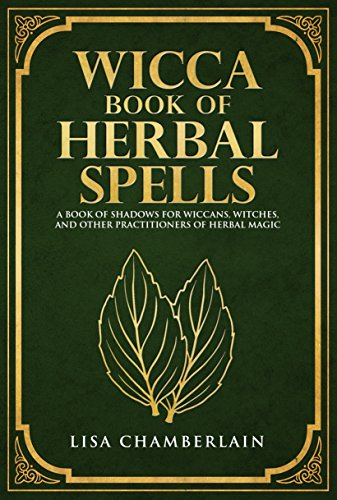 Wicca Book of Herbal Spells: A Book of Shadows for Wiccans, Witches, and  Other Practitioners of Herbal Magic (Wiccan Spell Books 2)
